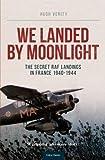 We Landed by Moonlight: Secret RAF Landings in France, 1940-1944