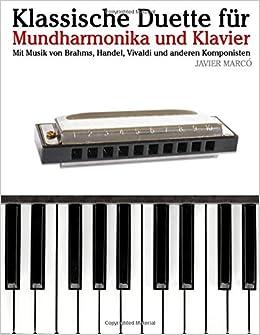 Klassische Duette für Mundharmonika und Klavier: Mundharmonika für Anfänger. Mit Musik von Brahms, Handel, Vivaldi und anderen Komponisten