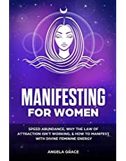 Manifesting For Women: Speed Abundance, Why The Law Of Attraction Isn't Working, & How To Manifest With Divine Feminine Energy