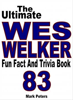 The Ultimate Wes Welker Fun Fact And Trivia Book by [Peters, Mark]