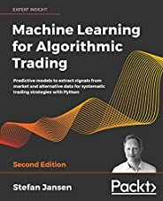 Machine Learning for Algorithmic Trading: Predictive models to extract signals from market and alternative dat