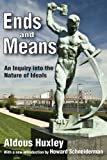 Ends and Means : An Inquiry into the Nature of Ideals, Huxley, Aldous, 1412847443