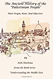 "The Ancient History Of The ""PALESTINIAN PEOPLE"": The PALESTINIANS - Their origin, their roots, their objective (Understanding the Middle East) (Volume 10)"