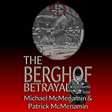 The Berghof Betrayal: A Winston Churchill 1930s Thriller Audiobook by Michael McMenamin, Patrick McMenamin Narrated by Mr. Robert Lindsell