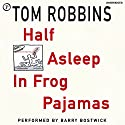 Half Asleep in Frog Pajamas Audiobook by Tom Robbins Narrated by Barry Bostwick