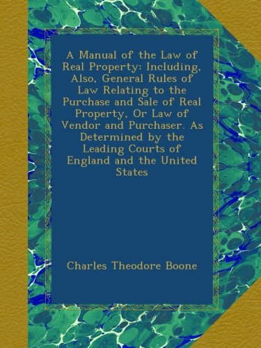Download A Manual of the Law of Real Property: Including, Also, General Rules of Law Relating to the Purchase and Sale of Real Property, Or Law of Vendor and ... Courts of England and the United States ebook