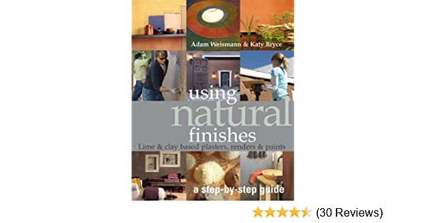Using natural finishes lime and earth based plasters renders using natural finishes lime and earth based plasters renders paints sustainable building adam weismann katy bryce 9781900322164 amazon books fandeluxe Gallery