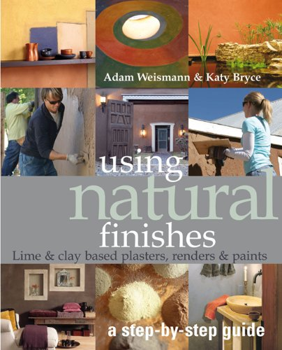Using Natural Finishes: Lime and Earth Based Plasters, Renders & Paints (Sustainable Building)