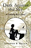 img - for Dark Against the Sky: A Climbing Boy's Story book / textbook / text book
