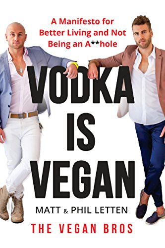 Vodka Is Vegan: A Vegan Bros Manifesto for Better Living and Not Being an A**hole by Matt Letten, Phil Letten