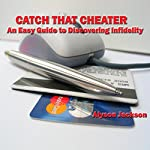 Catch That Cheater: An Easy Guide to Discovering Infidelity | Alyson Jackson