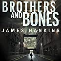 Brothers and Bones Audiobook by James Hankins Narrated by John Rubinstein