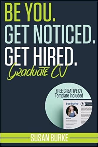 Be You Get Noticed Get Hired Graduate Cv Includes A Free Creative Cv Template Guaranteed To Wow Employers By Career Guidance Coach Burke Susan 9781507609019 Amazon Com Books