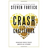 Crash the Chatterbox: Hearing God's Voice Above All Others by Steven Furtick (2014-02-11)