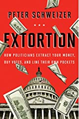 Extortion: How Politicians Extract Your Money, Buy Votes, and Line Their Own Pockets Hardcover