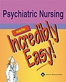 Psychiatric Nursing Made Incredibly Easy! (Incredibly Easy! Series®)