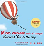 Eres curioso todo el tiempo! Curious George Curious You: On Your Way! (English and Spanish Edition)
