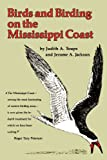 Birds and Birding on the Mississippi Coast, Judith A. Toups and Jerome A. Jackson, 1604733853