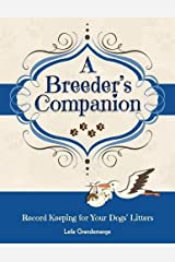 A Breeder's Companion, Record Keeping for Your Dog's Litters Paperback