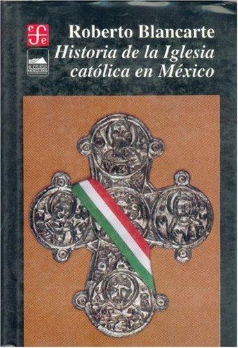 Historia de La Iglesia Catolica En Mexico: Amazon.es: Blancarte, Roberto: Libros