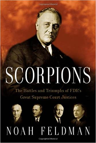 The Battles and Triumphs of FDRs Great Supreme Court Justices Scorpions