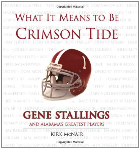 What It Means to Be Crimson Tide: Gene Stallings and Alabama's Greatest (University Alabama Day Game)