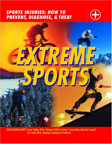 Download Extreme Sports: Sports Injuries: How to Prevent, Diagnose and Treat ebook