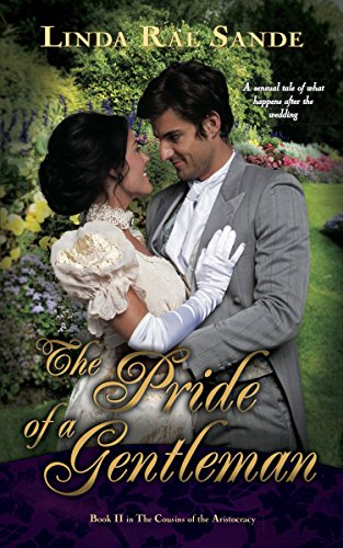 First comes matchmaking. Then comes marriage. Then comes a baby carriage … well, usually.  A sensual tale of what happens after the wedding in 1800's London: The Pride Of A Gentleman by Linda Rae Sande
