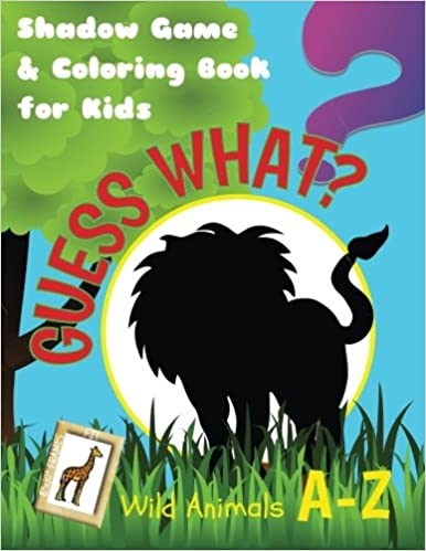 PDF Gratis Guess What? Wild Animals A-z. Shadow Game & Coloring Book For Kids: Activity Book For Boys Or Girls Age 5-9, With Drawings & Quizzes Of Wild Creatures ... Volume 1