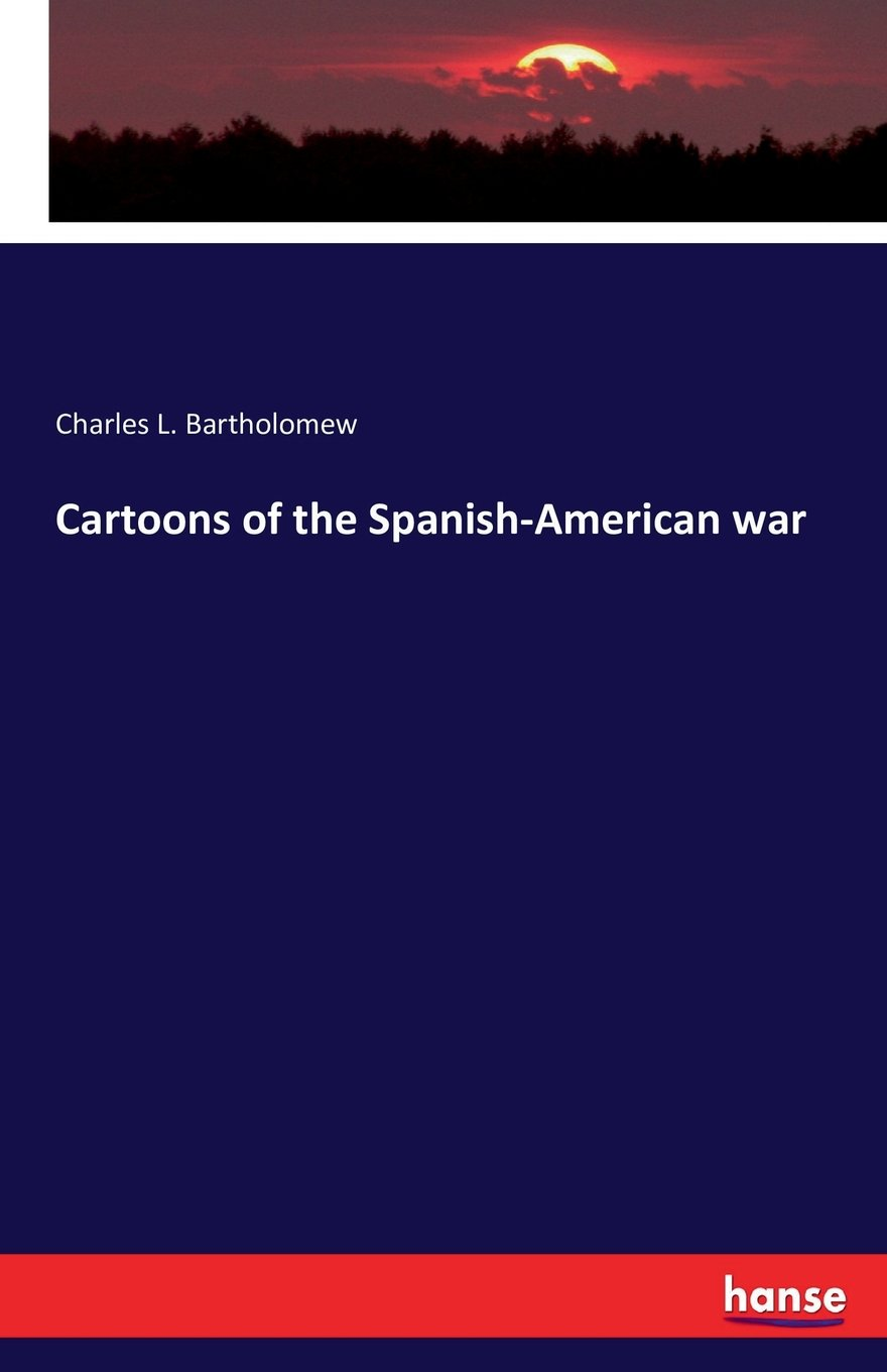 Read Online Cartoons of the Spanish-American War pdf epub