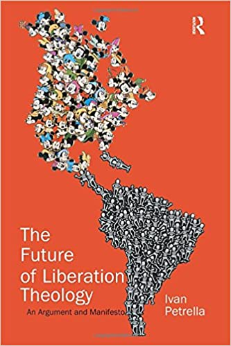 The Future of Liberation Theology: An Argument and Manifesto