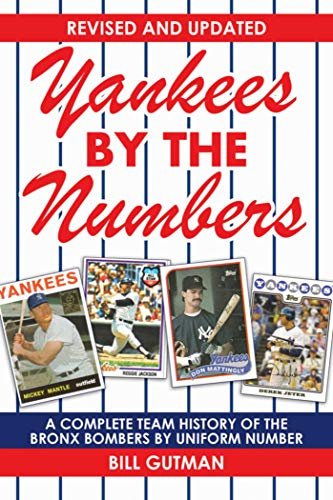Yankees by the Numbers: A Complete Team History of the Bronx Bombers by Uniform Number (Yankees The By Numbers)