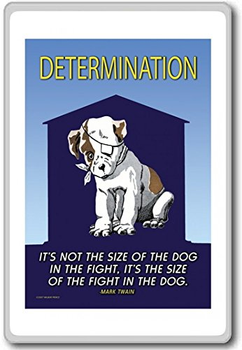 Determination-it Is Not The Size Of The Dog In The Fight - motivational inspirational quotes fridge magnet