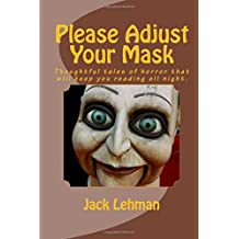 Please Adjust Your Mask: Thought Pprovoking Tales of Horror That Will Keep You Reading All Night