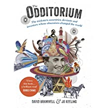 The Odditorium: The Tricksters, Eccentrics, Deviants and Inventors Whose Obsessions Changed the World