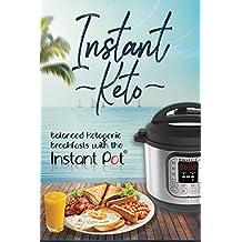 Instant Keto: Balanced Ketogenic Breakfasts with the Instant Pot (Instant Pot Ketogenic Recipes Book 1)
