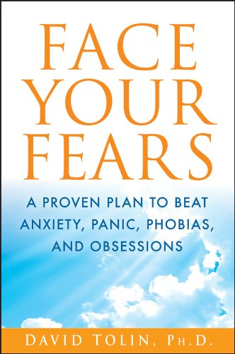 Face Your Fears  A Proven Plan To Beat Anxiety Panic Phobias And Obsessions  English Edition