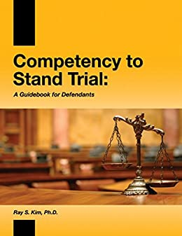 Competency to Stand Trial:  A Guidebook for Defendants by [Kim, Ray]
