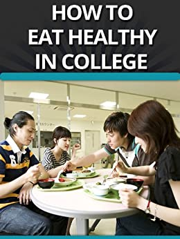 How To Eat Healthy In College by [Rayland, Joe]