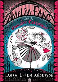Amelia Fang and the Naughty Caticorns: The little vampire with the big heart! (The Amelia Fang Series)