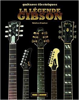 Amazon.fr - La légende Gibson   Guitares électriques - Walter Carter,  Jean-Bernard Gouiller, Olivier Jacoulet - Livres c2b9c1d12f0f