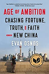 Age of Ambition: Chasing Fortune, Truth, and Faith in the New China by Evan Osnos (2015-05-05)