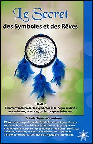 1ca05af5d30a05 Gratuit ebook téléchargements en ligne gratuitement Le Secret des Symboles  et des Rêves - Tome 3 by Sarah Diane Pomerleau PDF