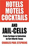 img - for Hotels, Motels, Cocktails & Jail-Cells: From Syringe to Salvation in Fort Worth Texas book / textbook / text book