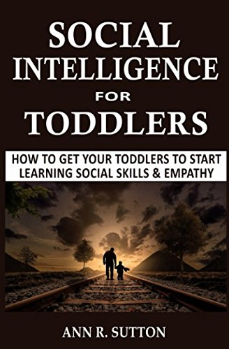 Download Social Intelligence for Toddlers: How to Get Your Toddlers to Start Learning Social Skills & Empathy ebook
