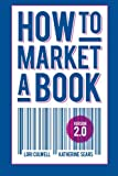 How to Market a Book, Lori Culwell and Sears Katherine, 1935961314