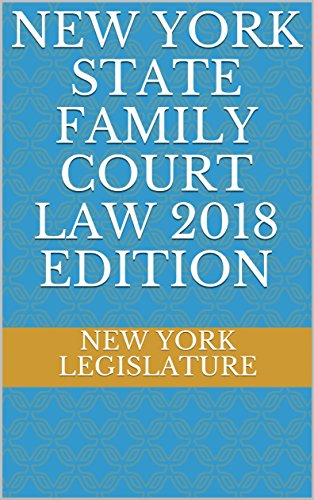 NEW YORK STATE FAMILY COURT LAW 2018 EDITION