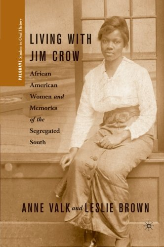 Living with Jim Crow: African American Women and Memories of the Segregated South (Palgrave Studies in Oral History)