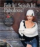 Felt It! Stitch It! Fabulous!, Katheryn Tidwell Bieber, 1600595456