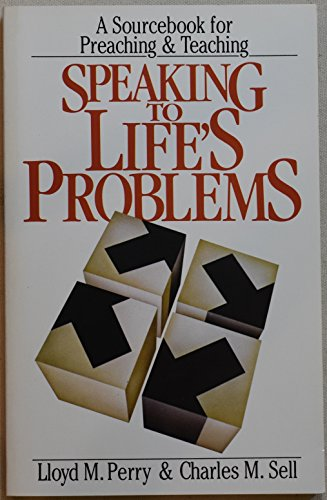 Speaking To Life's Problems: A Sourcebook for Preaching & Teaching